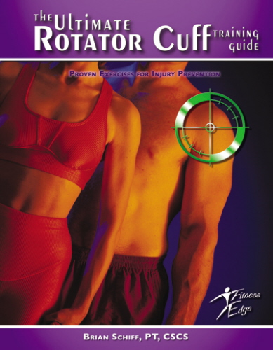 The Ultimate Rotator Cuff Training Guide - by Brian Schiff, LPT, CSCS - $29.95